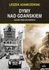 Dymy nad Gdańskiem. Agonia Prus Zachodnich - Leszek Adamczewski