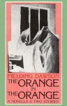 The Orange in the Orange: A Novella and Two Stories - Fielding Dawson