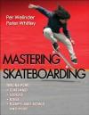 Mastering Skateboarding - Per Welinder, Peter Whitley
