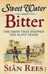 Sweet Water And Bitter: The Ships That Stopped The Slave Trade - Siân Rees