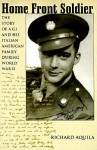 Home Front Soldier: The Story of a GI and His Italian American Family During World War II - Richard Aquila, Mary Aquila