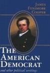 The American Democrat and Other Political Writings - Bradley J. Birzer, James Fenimore Cooper, John Willson