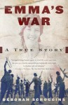 Emma's War: An Aid Worker, a Warlord, Radical Islam, and the Politics of Oil--A True Story of Love and Death in Sudan - Deborah Scroggins