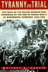 Tyranny on Trial: The Trial of the Major German War Criminals at the End of World War II at Nuremberg, Germany, 1945-1946 - Whitney R. Harris, Robert H. Jackson, Robert G. Storey