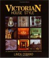 Victorian House Style: An Architectural and Interior Design Source Book - Linda Osband