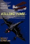 Killing Time and Other Stories - Joel Townsley Rogers, Alfred Jan, Favin O'Tucker