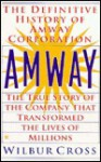 Amway: The True Story of the Company That Transformed the Lives ofMillions - Wilbur Cross