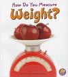 How Do You Measure Weight? (A+ Books: Measure It!) - Heather Adamson, Thomas K. Adamson