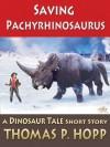 Saving Pachyrhinosaurus (Dinosaur Tales) - Thomas Hopp