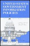 United States Government Information Policies: Views and Perspectives - Charles McClure, Peter Hernon, Harold Relyea