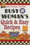 Busy Woman's Quick & Easy Recipes: Make 'Em Happy, Fix It Fast! - Cookbook Resources