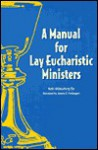 Manual for Lay Eucharistic Ministers: In the Episcopal Church - Beth Wickenberg Ely, Elizabeth W. Ely