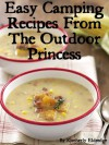 Easy Camping Recipes from The Outdoor Princess: 33 Simple Camping Recipes - Kimberly Eldredge