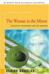 The Woman in the Mirror: Analytical Psychology and the Feminine - Claire Douglas