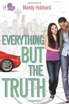 Everything but the Truth: An If Only novel - Mandy Hubbard