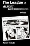 The League of Almost Superheroes: Stories - Aaron Schutz