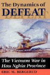 The Dynamics Of Defeat: The Vietnam War In Hau Nghia Province - Eric M. Bergerud
