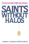 Saints Without Halos: The Human Side of Mormon History - Leonard J. Arrington