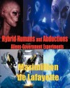 Hybrid Humans and Abductions: Aliens-Government Experiments - Maximillien de Lafayette