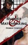 Murder & Matchmaking - Debbie Cowens