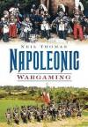 Napoleonic Wargaming - Neil Thomas