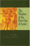Wisdom of the Poor One of Assisi, The - Eloi Leclerc, Faith Annette Sand, Marie-Louise Johnson