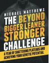 The Beyond Bigger Leaner Stronger Challenge: A Year of Shattering Plateaus and Achieving Your Genetic Potential - Michael Matthews