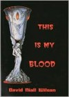 This is My Blood - David Wilson