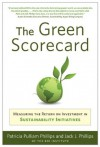 The Green Scorecard: Measuring the Return on Investment in Sustainability Initiatives - Jack J. Phillips, Patricia Pulliam Phillips