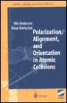 Polarization, Alignment, and Orientation in Atomic Collisions - Nils Anderson, Klaus Bartschat