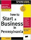 How to Start a Business in Pennsylvania - Mark Warda, Desiree A. Petrus