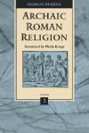 Archaic Roman Religion, Volume 2 - Georges Dumézil