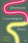 Dimensions of Sociological Theory - David Cheal