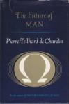 The Future of Man - Pierre Teilhard de Chardin, Norman Denny