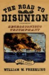 The Road to Disunion: Volume II: Secessionists Triumphant, 1854-1861: 2 - William W. Freehling