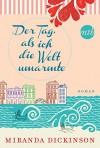 Der Tag, als ich die Welt umarmte: Liebesroman - Miranda Dickinson, Anita Sprungk