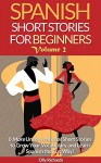 Spanish Short Stories For Beginners Volume 2: 8 More Unconventional Short Stories to Grow Your Vocabulary and Learn Spanish the Fun Way! (Spanish Edition) - Olly Richards