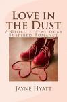 Love in the Dust: A Georgie Hendricks Inspired Romance - Jayne Hyatt