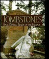 Tombstones: Final Resting Places of the Famous - Gregg Felsen