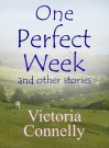 One Perfect Week and other stories - Victoria Connelly