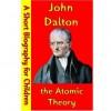 John Dalton : the Atomic Theory (A Short Biography for Children) - Best Children's Biographies