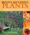 Wildly Successful Plants: Northern California - Pam Peirce, David E. Goldberg