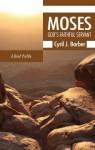 Moses: God's Faithful Servant: A Brief Profile - Cyril J. Barber