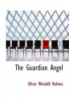 The Guardian Angel - Oliver Wendell Holmes