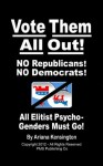 Vote Them All Out! NO Republicans - NO Democrats - All Elitist Psycho-Genders Must Go!: Winning Back Our Democracy (Political Responsibility Series) - Ariana Kensington, David Walden