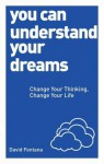 You Can Understand Your Dreams: Change Your Thinking, Change Your Life - David Fontana
