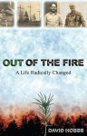 Out of the Fire: A Life Radically Changed - David Hobbs