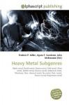 Heavy Metal Subgenres - Frederic P. Miller, Agnes F. Vandome, John McBrewster