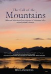 The Call of the Mountains: Sights and Inspirations from a Journey of a Thousad Miles Across Scotland's Munro Ranges - Max Landsberg