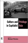Culture and Privilege in Capitalist Asia (New Rich in Asia) - Michael Pinches